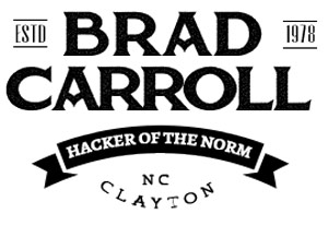Brad Carroll - Serial Entrepreneur, Visionary and Hacker of the Norm